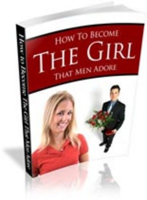 Product picture *HOT* How to Become the Girls that Men Adore